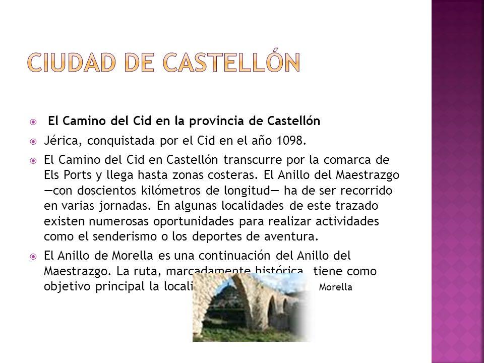 El Camino del Cid en la provincia de Castellón Jérica, conquistada por el Cid en el año 1098. El Camino del Cid en Castellón transcurre por la comarca
