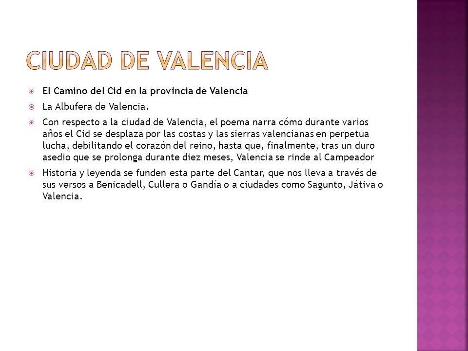 El Camino del Cid en la provincia de Valencia La Albufera de Valencia. Con respecto a la ciudad de Valencia, el poema narra cómo durante varios años e
