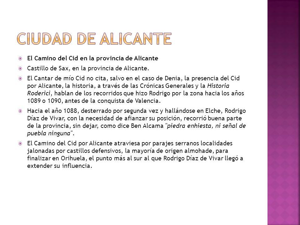 El Camino del Cid en la provincia de Alicante Castillo de Sax, en la provincia de Alicante. El Cantar de mío Cid no cita, salvo en el caso de Denia, l