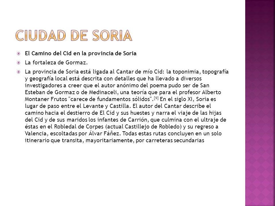 El Camino del Cid en la provincia de Soria La fortaleza de Gormaz. La provincia de Soria está ligada al Cantar de mío Cid: la toponimia, topografía y