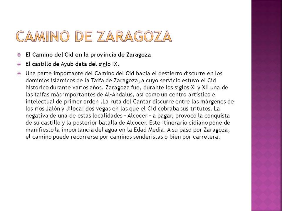 El Camino del Cid en la provincia de Zaragoza El castillo de Ayub data del siglo IX. Una parte importante del Camino del Cid hacia el destierro discur