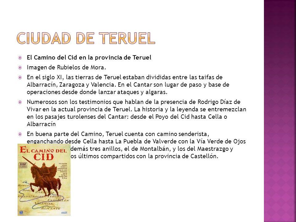 El Camino del Cid en la provincia de Teruel Imagen de Rubielos de Mora. En el siglo XI, las tierras de Teruel estaban divididas entre las taifas de Al