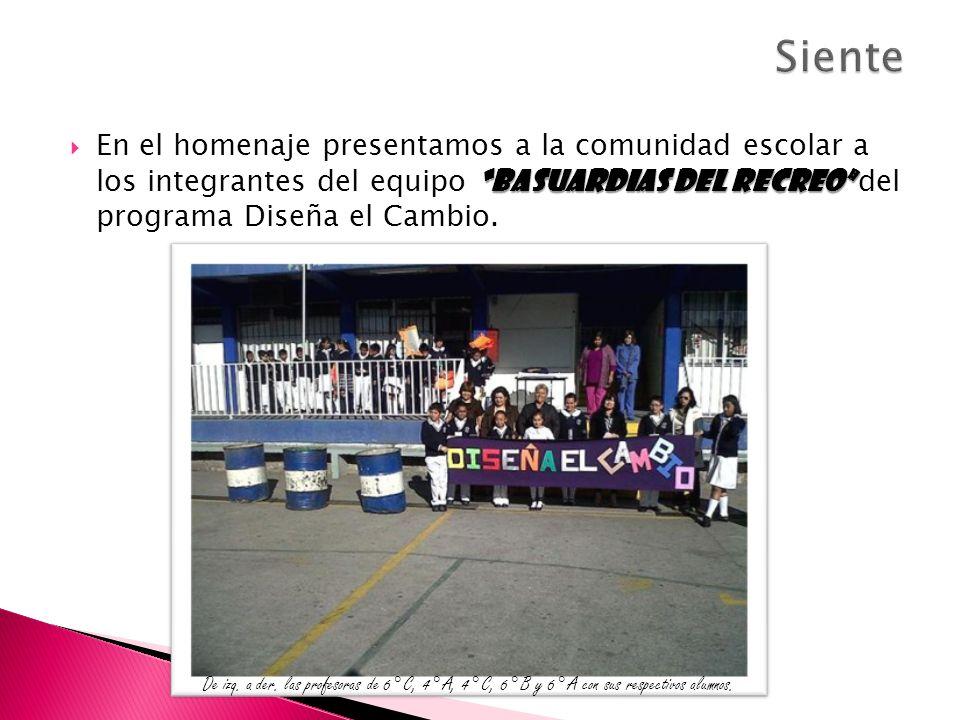 Basuardias del recreo En el homenaje presentamos a la comunidad escolar a los integrantes del equipo Basuardias del recreo del programa Diseña el Camb
