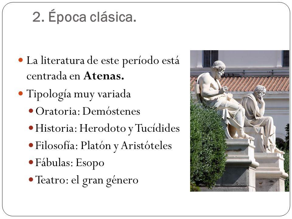 2. Época clásica. La literatura de este período está centrada en Atenas. Tipología muy variada Oratoria: Demóstenes Historia: Herodoto y Tucídides Fil