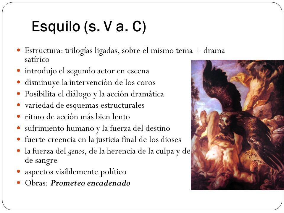 Esquilo (s. V a. C) Estructura: trilogías ligadas, sobre el mismo tema + drama satírico introdujo el segundo actor en escena disminuye la intervención