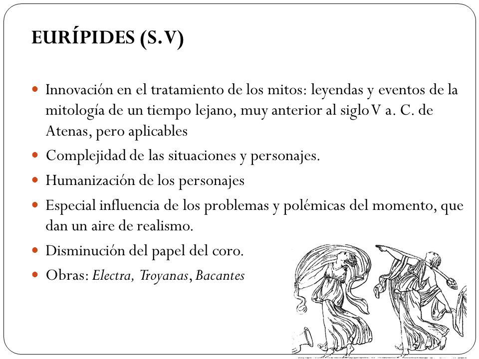 EURÍPIDES (S. V) Innovación en el tratamiento de los mitos: leyendas y eventos de la mitología de un tiempo lejano, muy anterior al siglo V a. C. de A