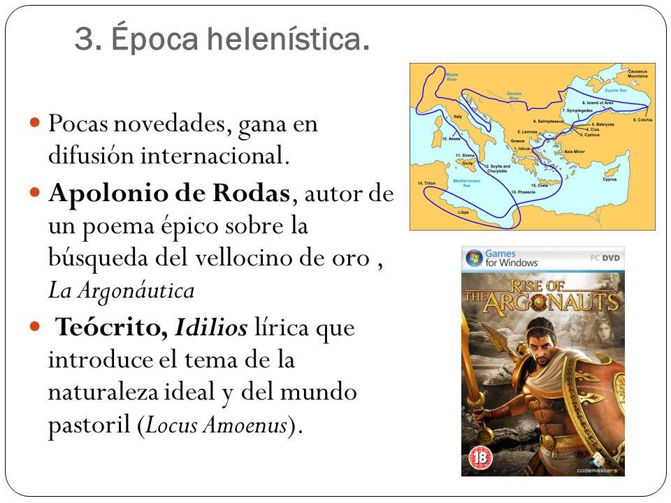 3. Época helenística. Pocas novedades, gana en difusión internacional. Apolonio de Rodas, autor de un poema épico sobre la búsqueda del vellocino de o
