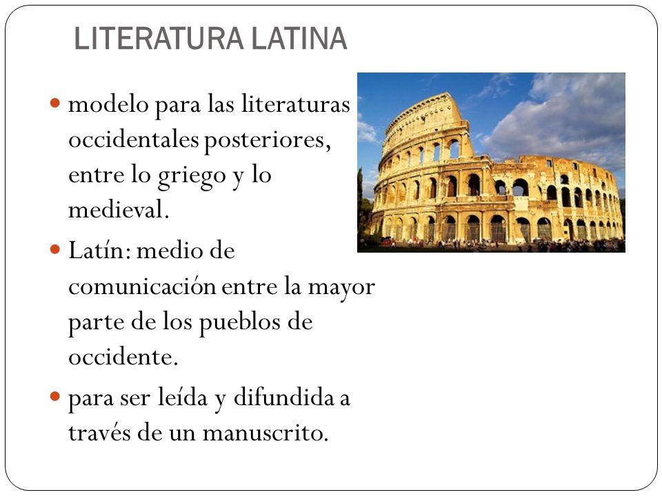 LITERATURA LATINA modelo para las literaturas occidentales posteriores, entre lo griego y lo medieval. Latín: medio de comunicación entre la mayor par