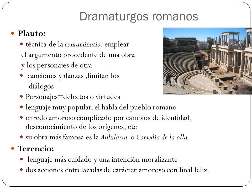 Dramaturgos romanos Plauto: técnica de la contaminatio: emplear el argumento procedente de una obra y los personajes de otra canciones y danzas,limita