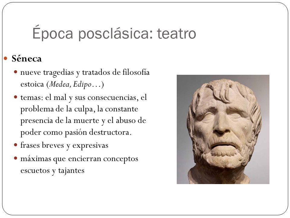 Época posclásica: teatro Séneca nueve tragedias y tratados de filosofía estoica (Medea, Edipo…) temas: el mal y sus consecuencias, el problema de la c
