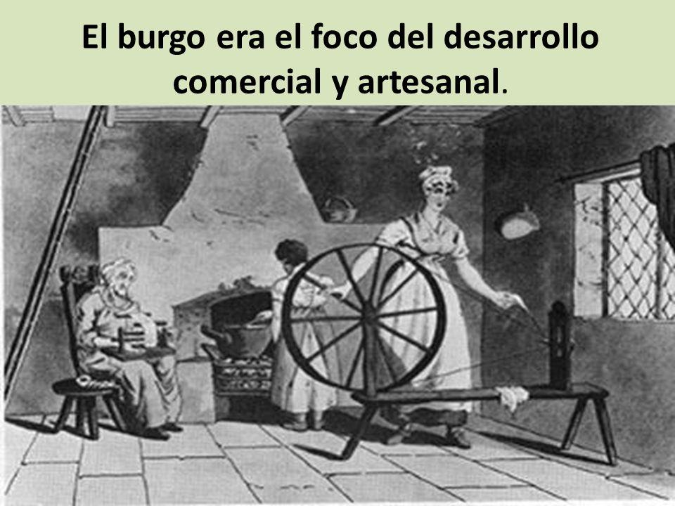 El burgo era el foco del desarrollo comercial y artesanal.