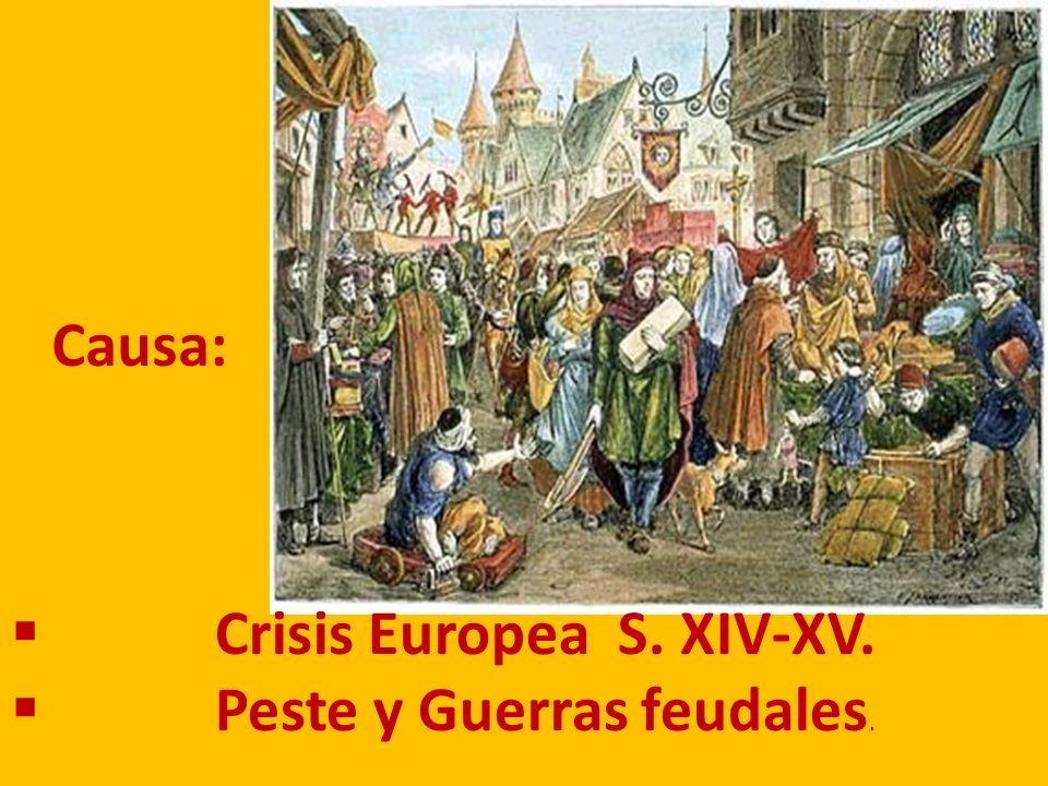 Causa: Crisis Europea S. XIV-XV. Peste y Guerras feudales.
