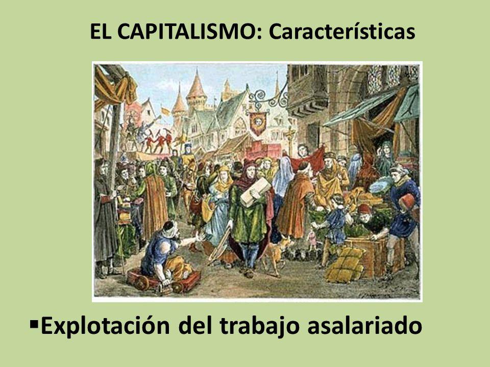 EL CAPITALISMO: Características Explotación del trabajo asalariado