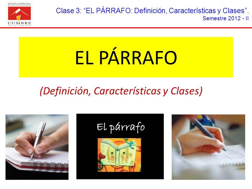 EL PÁRRAFO (Definición, Características y Clases) Clase 3: EL PÁRRAFO: Definición, Características y Clases. Semestre 2012 - II