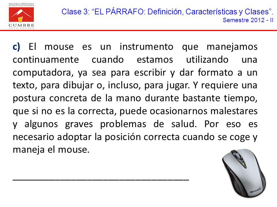 Clase 3: EL PÁRRAFO: Definición, Características y Clases. Semestre 2012 - II c) El mouse es un instrumento que manejamos continuamente cuando estamos
