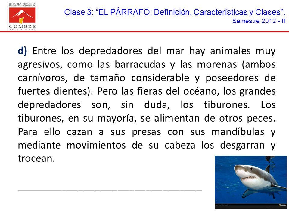 Clase 3: EL PÁRRAFO: Definición, Características y Clases. Semestre 2012 - II d) Entre los depredadores del mar hay animales muy agresivos, como las b
