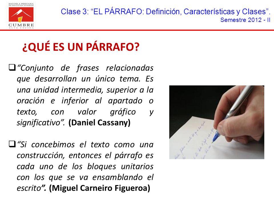Clase 3: EL PÁRRAFO: Definición, Características y Clases. Semestre 2012 - II ¿QUÉ ES UN PÁRRAFO? Conjunto de frases relacionadas que desarrollan un ú