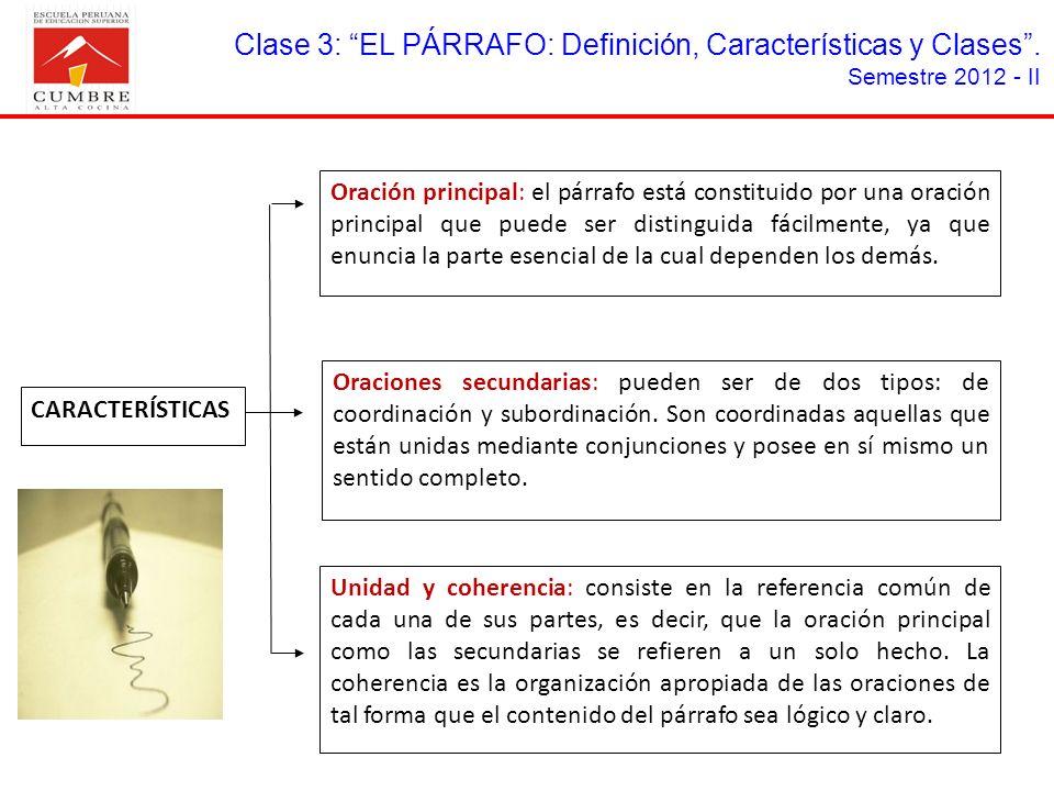 Clase 3: EL PÁRRAFO: Definición, Características y Clases. Semestre 2012 - II CARACTERÍSTICAS Oración principal: el párrafo está constituido por una o
