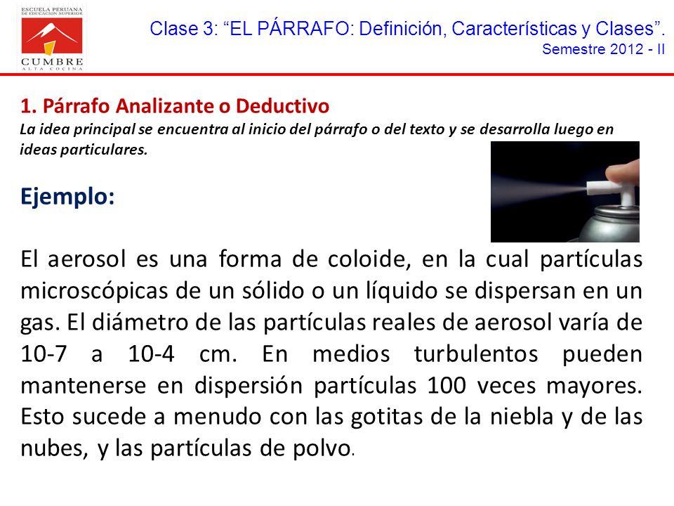 Clase 3: EL PÁRRAFO: Definición, Características y Clases. Semestre 2012 - II 1. Párrafo Analizante o Deductivo La idea principal se encuentra al inic
