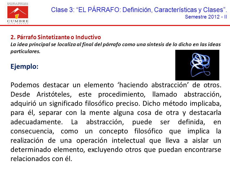 Clase 3: EL PÁRRAFO: Definición, Características y Clases. Semestre 2012 - II 2. Párrafo Sintetizante o Inductivo La idea principal se localiza al fin