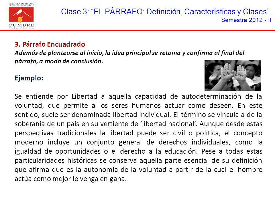 Clase 3: EL PÁRRAFO: Definición, Características y Clases. Semestre 2012 - II 3. Párrafo Encuadrado Además de plantearse al inicio, la idea principal