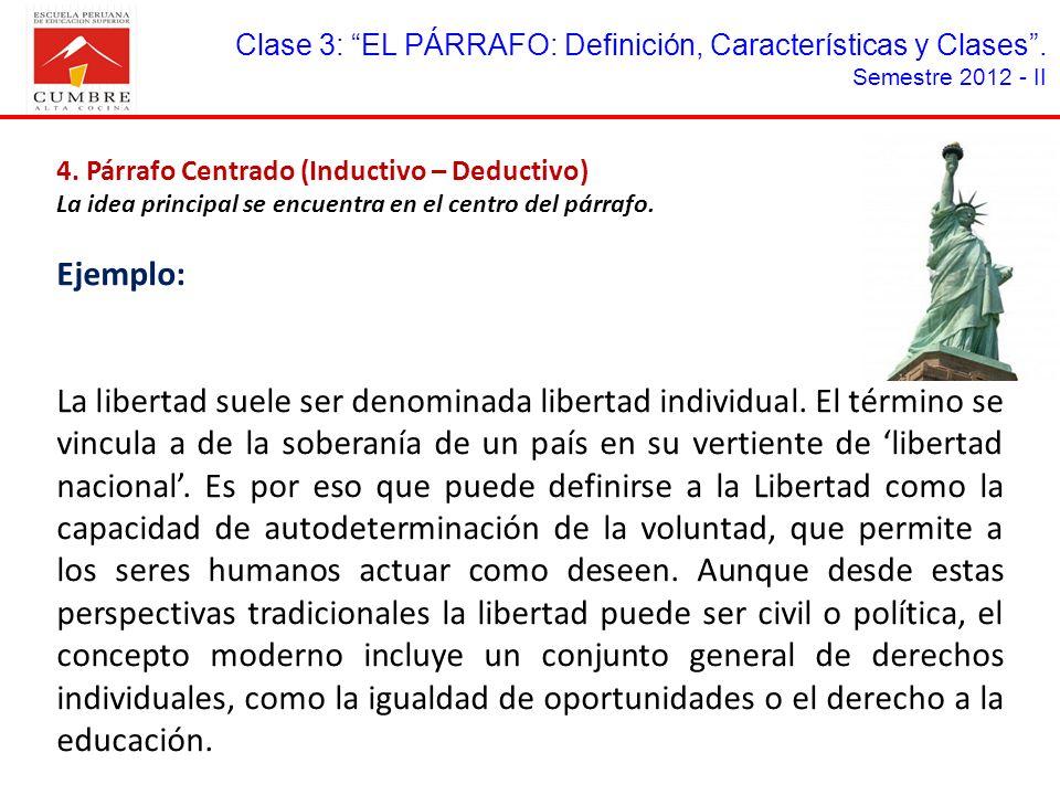 Clase 3: EL PÁRRAFO: Definición, Características y Clases. Semestre 2012 - II 4. Párrafo Centrado (Inductivo – Deductivo) La idea principal se encuent