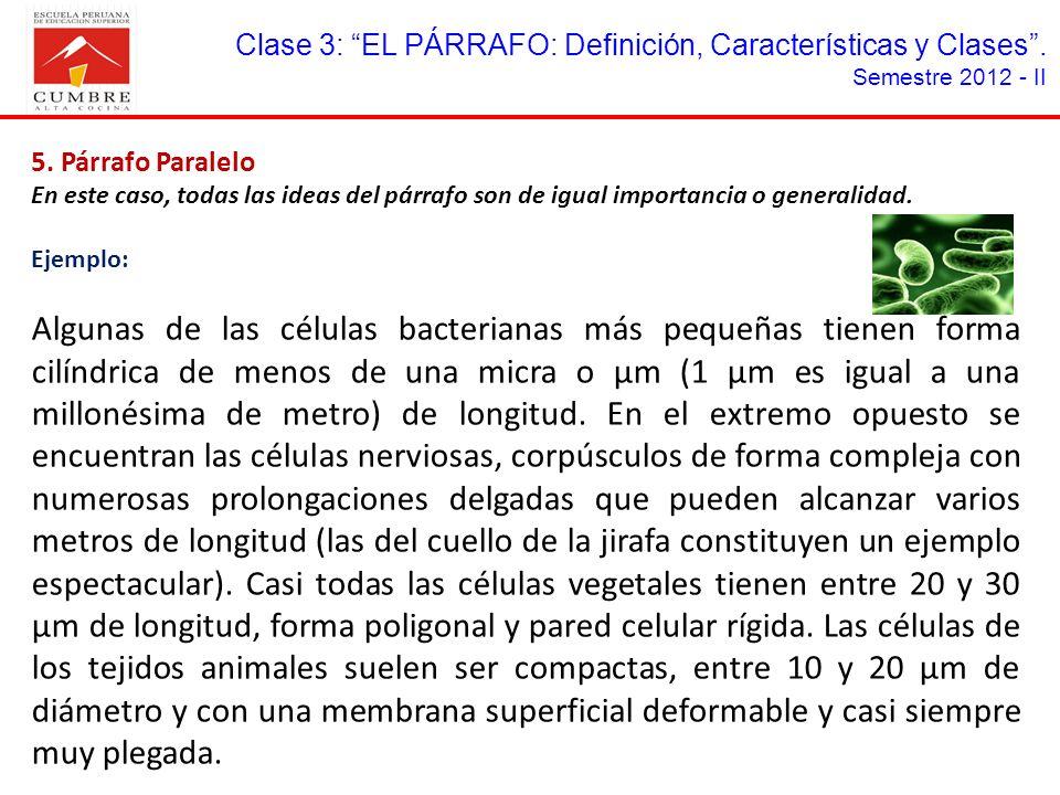Clase 3: EL PÁRRAFO: Definición, Características y Clases. Semestre 2012 - II 5. Párrafo Paralelo En este caso, todas las ideas del párrafo son de igu