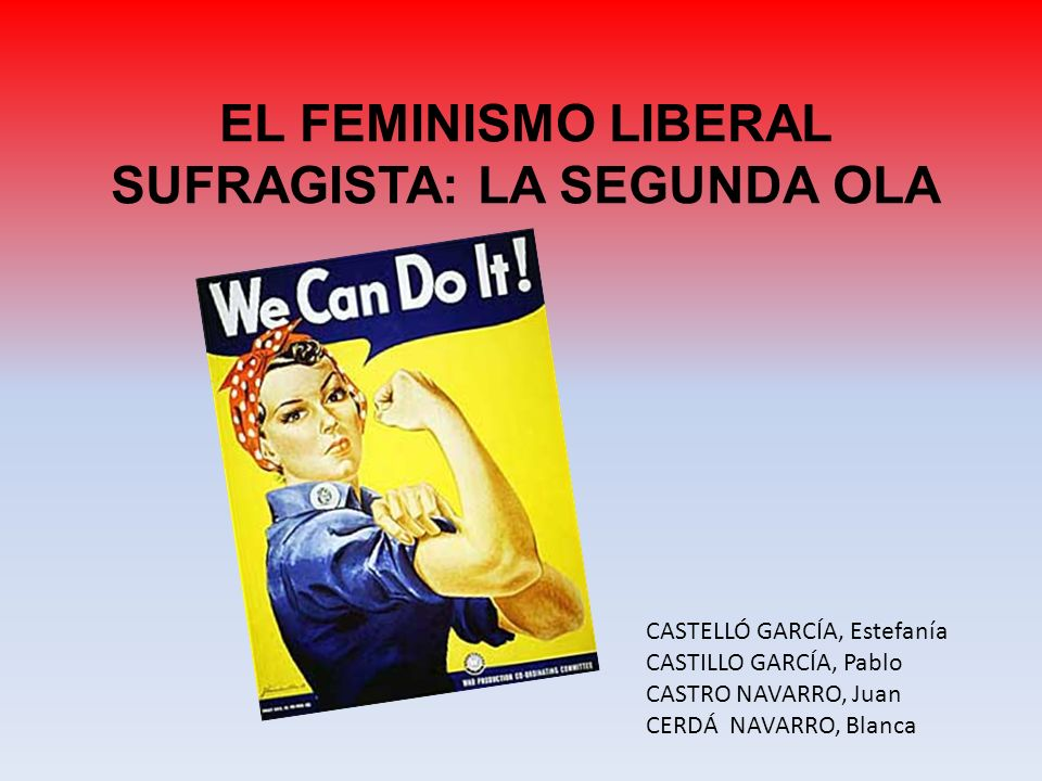 EL FEMINISMO LIBERAL SUFRAGISTA: LA SEGUNDA OLA CASTELLÓ GARCÍA, Estefanía CASTILLO GARCÍA, Pablo CASTRO NAVARRO, Juan CERDÁ NAVARRO, Blanca