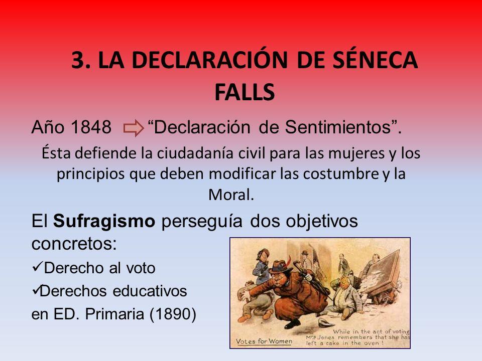 3. LA DECLARACIÓN DE SÉNECA FALLS Año 1848 Declaración de Sentimientos. Ésta defiende la ciudadanía civil para las mujeres y los principios que deben