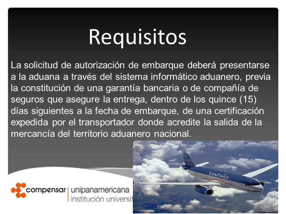 Requisitos La solicitud de autorización de embarque deberá presentarse a la aduana a través del sistema informático aduanero, previa la constitución d