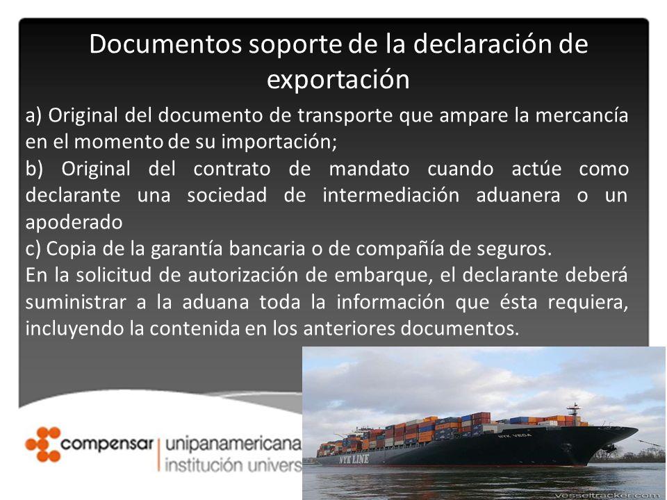 Documentos soporte de la declaración de exportación a) Original del documento de transporte que ampare la mercancía en el momento de su importación; b