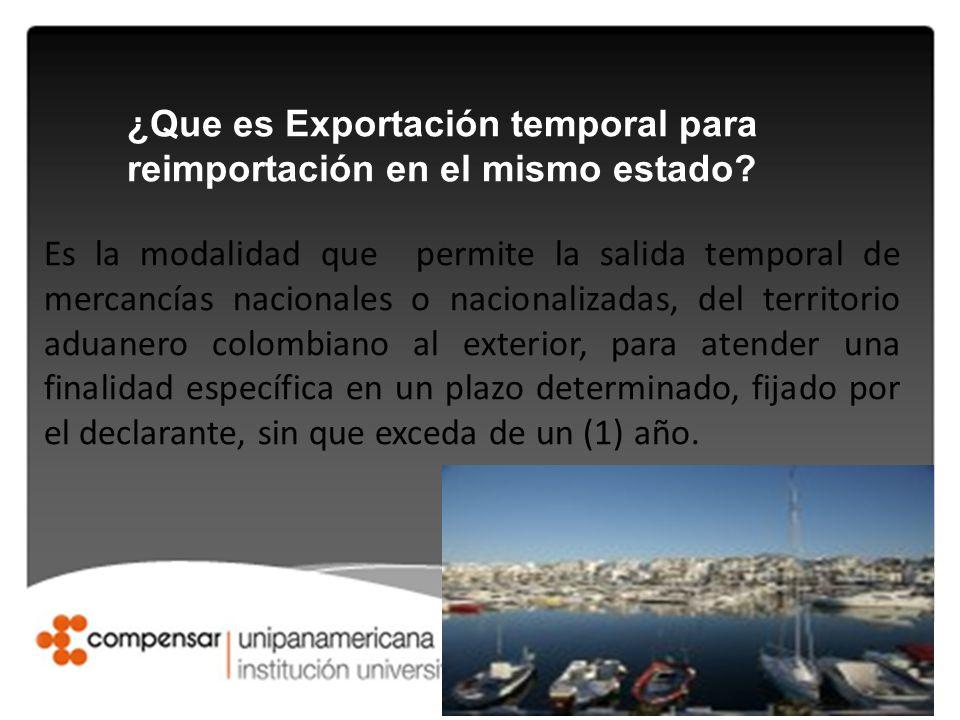 ¿Que es Exportación temporal para reimportación en el mismo estado? Es la modalidad que permite la salida temporal de mercancías nacionales o nacional