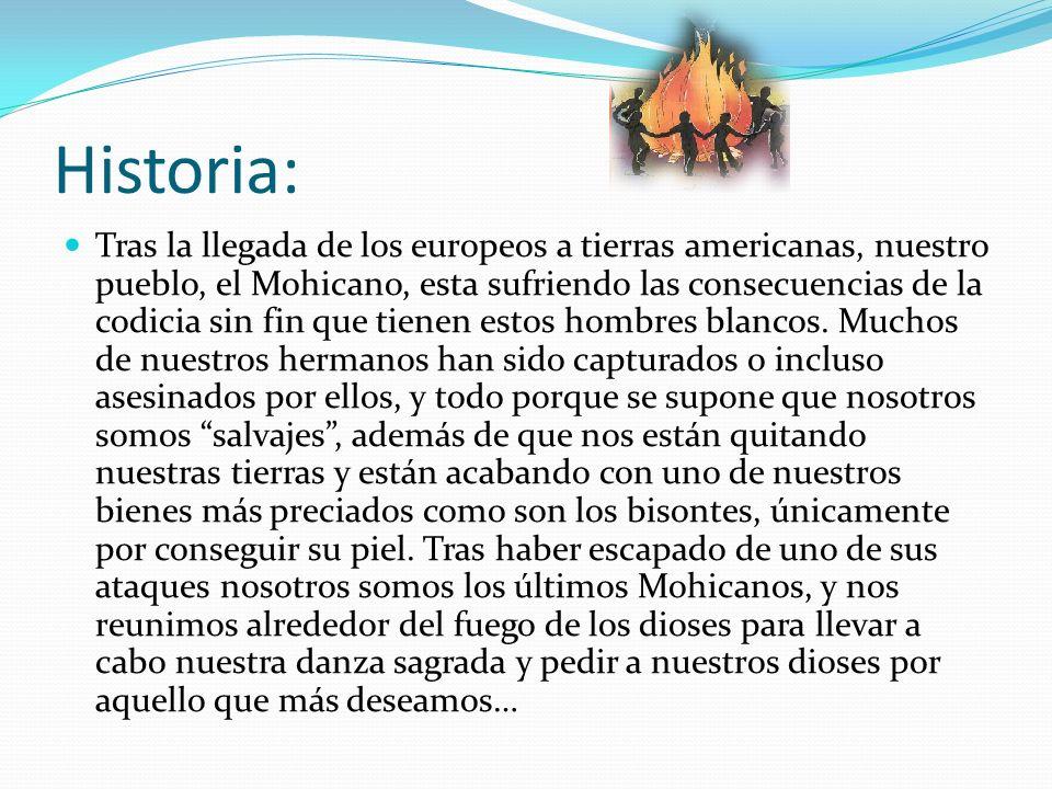 Historia: Tras la llegada de los europeos a tierras americanas, nuestro pueblo, el Mohicano, esta sufriendo las consecuencias de la codicia sin fin qu