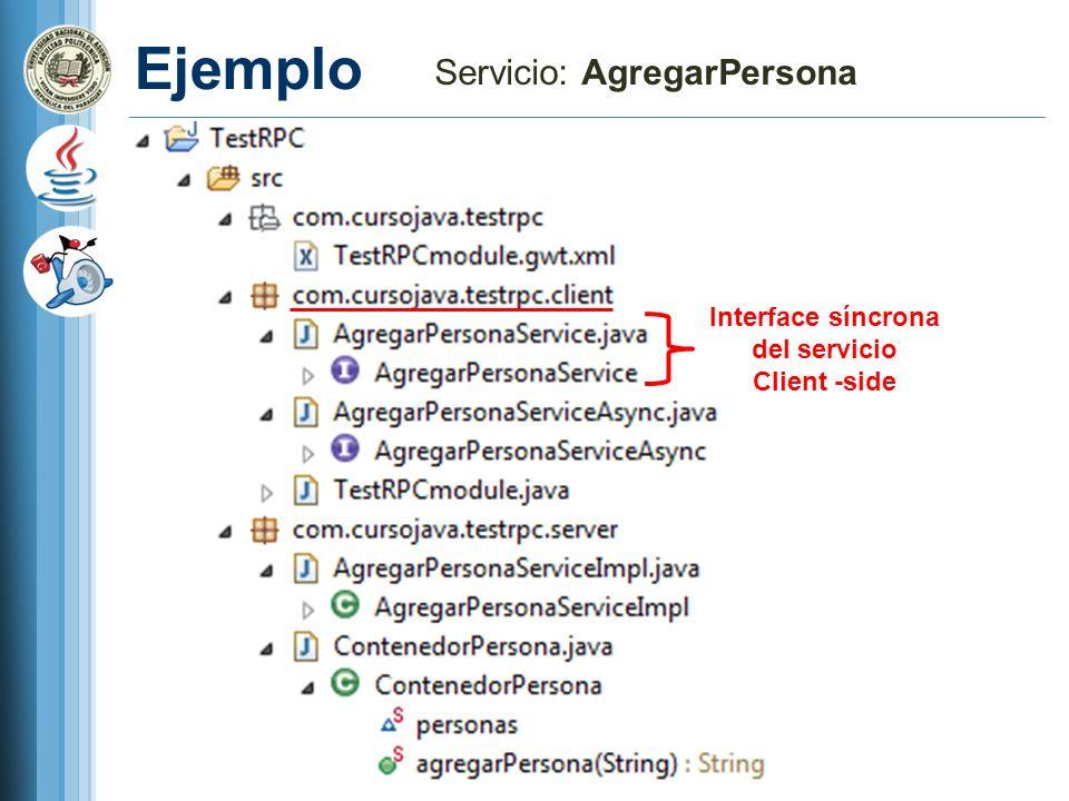 Ejemplo Servicio: AgregarPersona Interface síncrona del servicio Client -side
