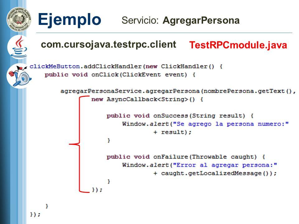 Ejemplo Servicio: AgregarPersona com.cursojava.testrpc.client TestRPCmodule.java