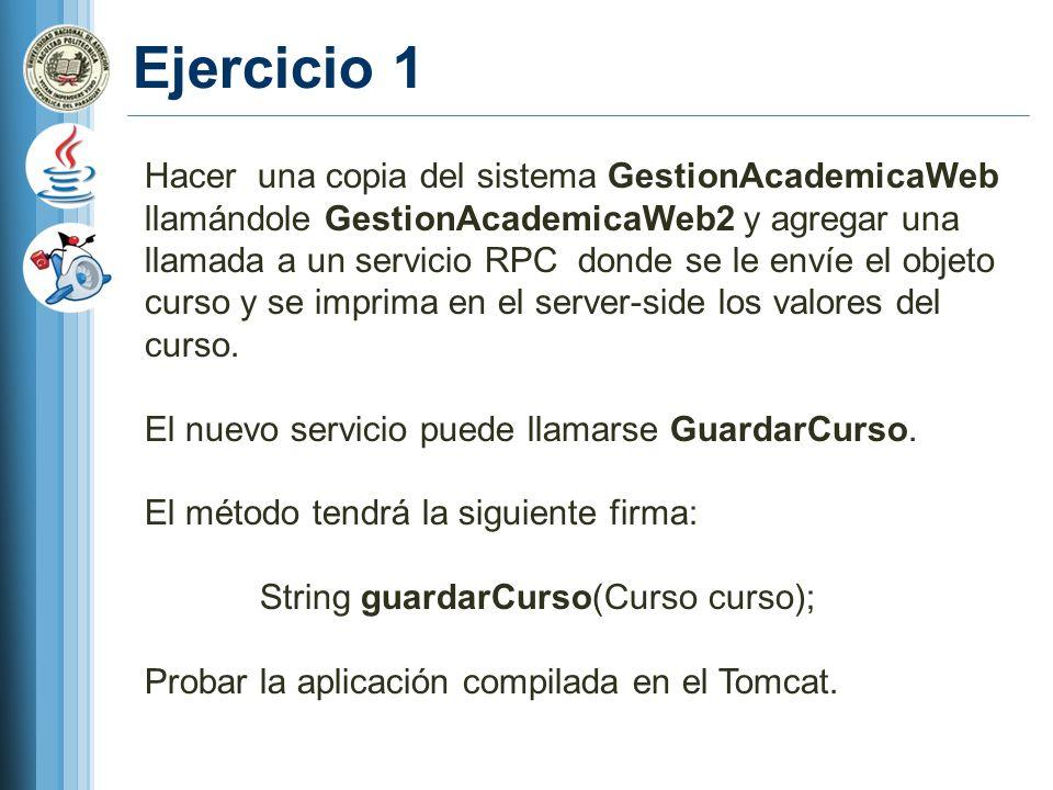 Ejercicio 1 Hacer una copia del sistema GestionAcademicaWeb llamándole GestionAcademicaWeb2 y agregar una llamada a un servicio RPC donde se le envíe