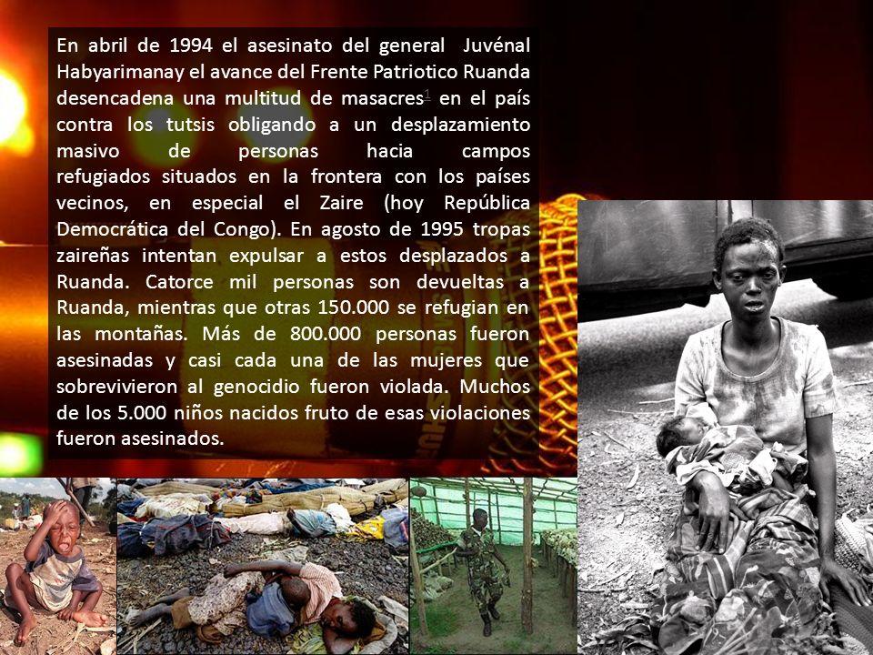 En abril de 1994 el asesinato del general Juvénal Habyarimanay el avance del Frente Patriotico Ruanda desencadena una multitud de masacres 1 en el paí