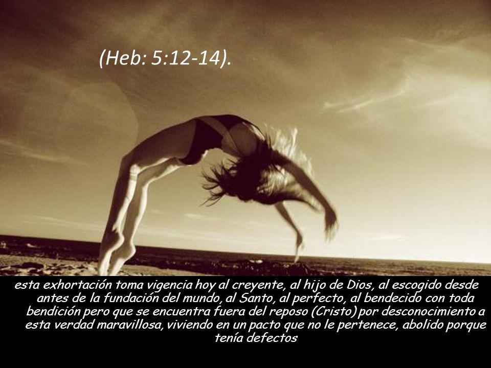 esta exhortación toma vigencia hoy al creyente, al hijo de Dios, al escogido desde antes de la fundación del mundo, al Santo, al perfecto, al bendecido con toda bendición pero que se encuentra fuera del reposo (Cristo) por desconocimiento a esta verdad maravillosa, viviendo en un pacto que no le pertenece, abolido porque tenía defectos (Heb: 5:12-14).