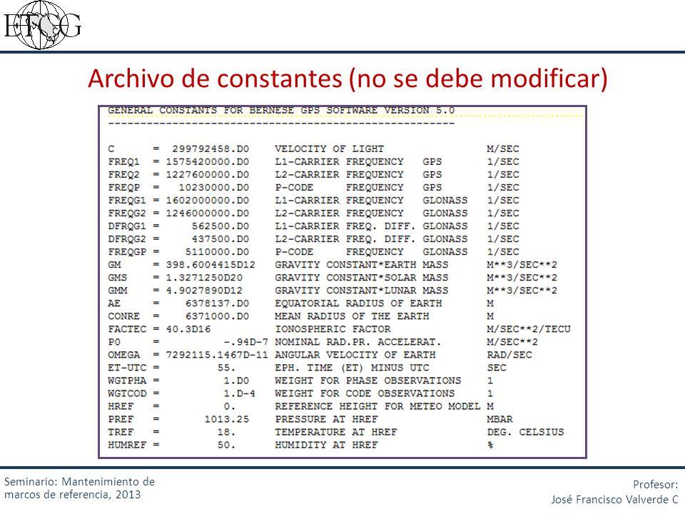 Archivo de constantes (no se debe modificar) Seminario: Mantenimiento de marcos de referencia, 2013 Profesor: José Francisco Valverde C