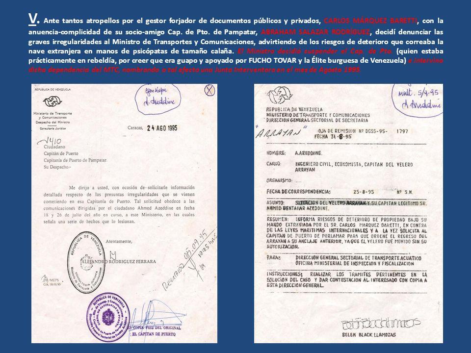 V. Ante tantos atropellos por el gestor forjador de documentos públicos y privados, CARLOS MÁRQUEZ BARETTI, con la anuencia-complicidad de su socio-am