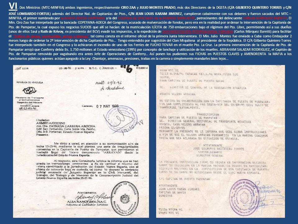 VI. Dos Ministros (MTC-MINFRA) ambos ingenieros, respectivamente CIRO ZAA y JULIO MONTES PRADO, más dos Directores de la DGSTA (C/A GILBERTO QUINTERO