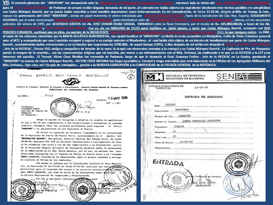 VII. El extravío-piratería del ARRAYAN fue denunciado ante la División de la Delincuencia Organizada en Caracas, entonces bajo la tutela del Com. HUMB