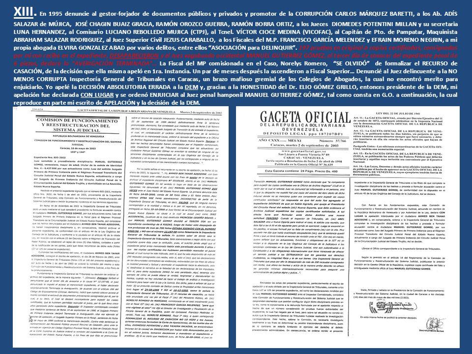 XIII. En 1995 denuncie al gestor-forjador de documentos públicos y privados y promotor de la CORRUPCIÓN CARLOS MÁRQUEZ BARETTI, a los Ab. ADÍS SALAZAR