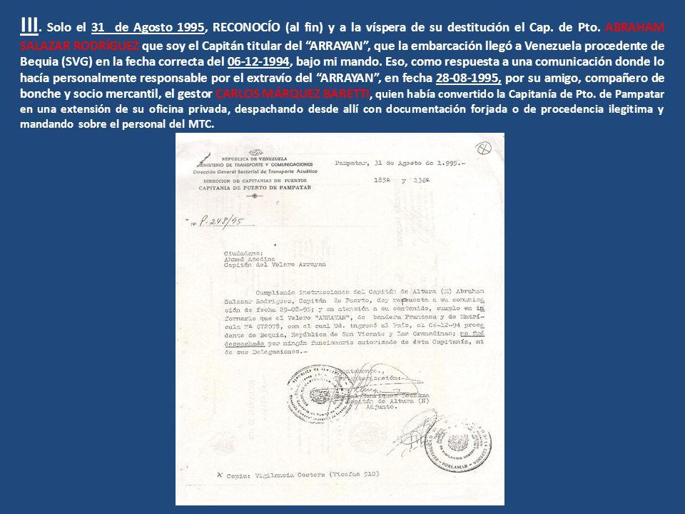 III. Solo el 31 de Agosto 1995, RECONOCÍO (al fin) y a la víspera de su destitución el Cap. de Pto. ABRAHAM SALAZAR RODRÍGUEZ que soy el Capitán titul