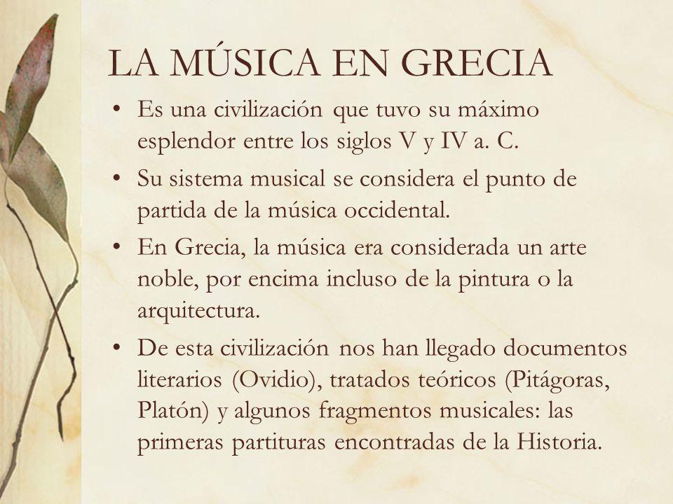 LA MÚSICA EN GRECIA Es una civilización que tuvo su máximo esplendor entre los siglos V y IV a. C. Su sistema musical se considera el punto de partida