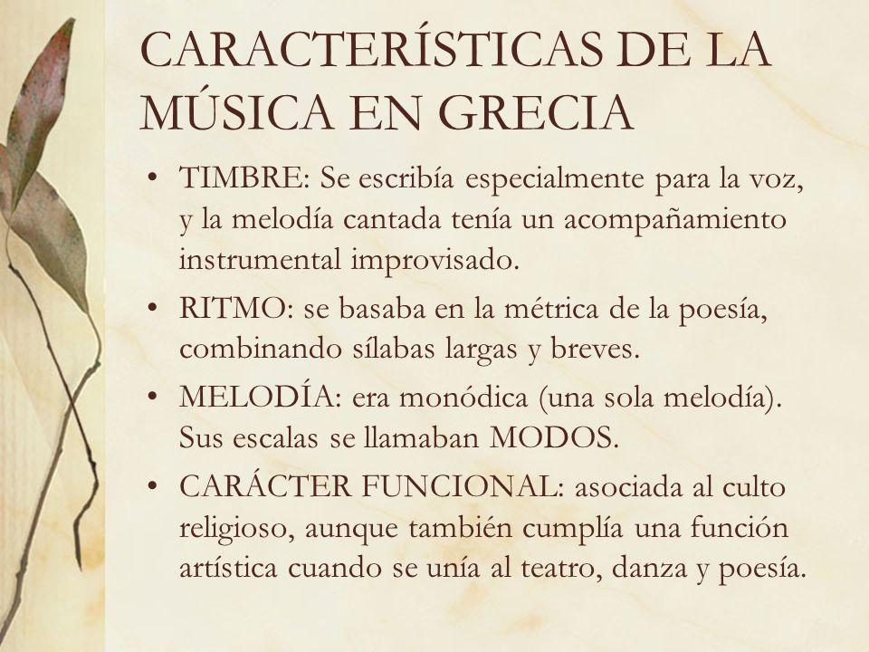 CARACTERÍSTICAS DE LA MÚSICA EN GRECIA TIMBRE: Se escribía especialmente para la voz, y la melodía cantada tenía un acompañamiento instrumental improv