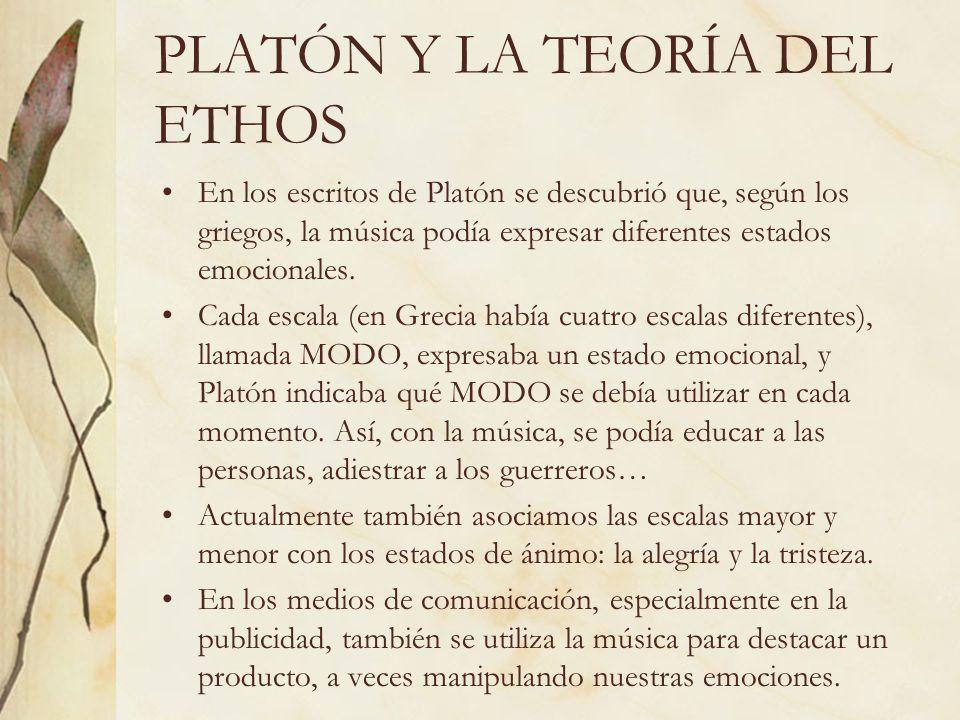 PLATÓN Y LA TEORÍA DEL ETHOS En los escritos de Platón se descubrió que, según los griegos, la música podía expresar diferentes estados emocionales. C