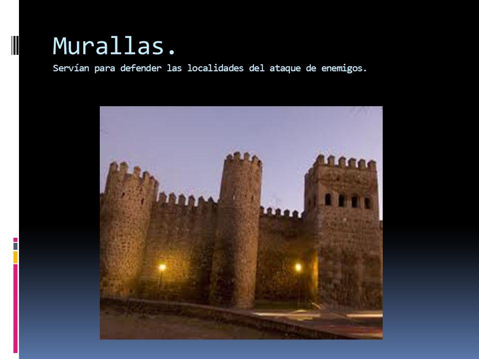 Murallas. Servían para defender las localidades del ataque de enemigos.