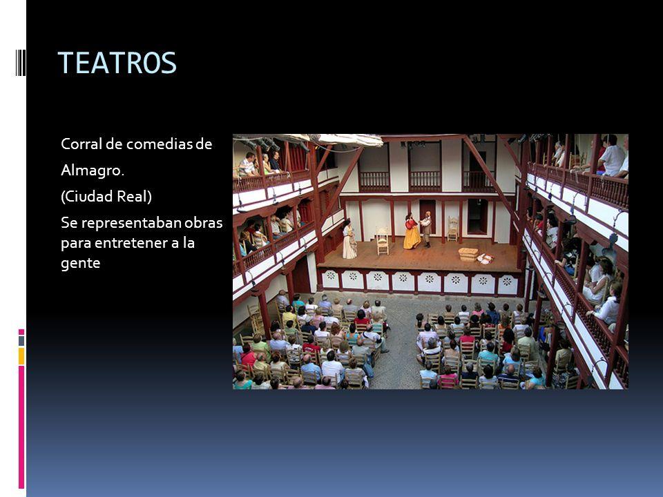 TEATROS Corral de comedias de Almagro. (Ciudad Real) Se representaban obras para entretener a la gente