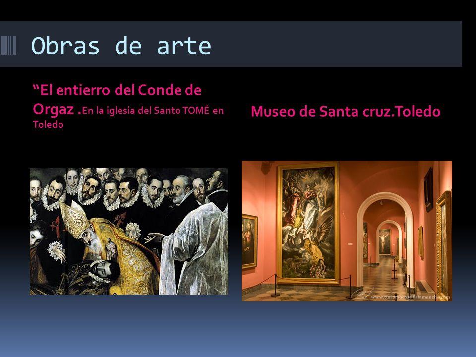 Obras de arte El entierro del Conde de Orgaz. En la iglesia del Santo TOMÉ en Toledo Museo de Santa cruz.Toledo